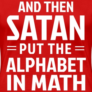 And then Satan put the alphabet in math T-Shirts - Women's Premium T-Shirt