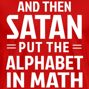 And then Satan put the alphabet in math T-Shirts - Men's Premium T-Shirt