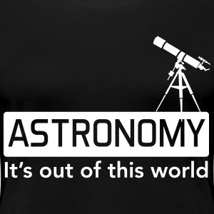 Astronomy. It's out of this world T-Shirts - Women's Premium T-Shirt