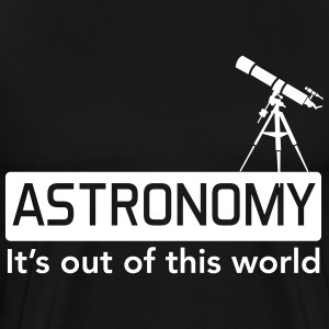 Astronomy. It's out of this world T-Shirts - Men's Premium T-Shirt