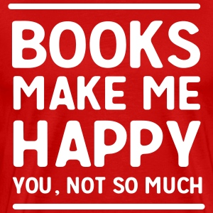 Books make me happy. You not so much T-Shirts - Men's Premium T-Shirt