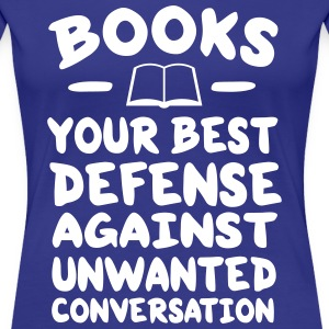 Books. Best defence against unwanted conversation T-Shirts - Women's Premium T-Shirt
