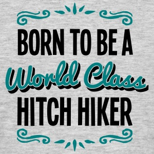 hitch hiker born to be world class 2col - Men's T-Shirt