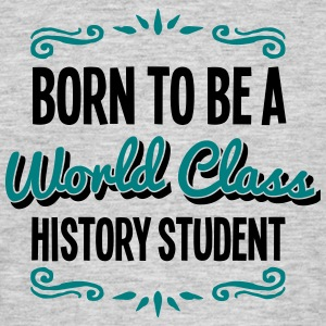 history student born to be world class 2 - Men's T-Shirt