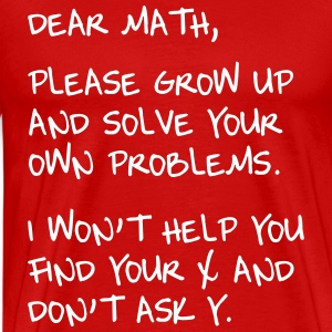 Dear Math, Grow up and solve own problems T-Shirts - Men's Premium T-Shirt