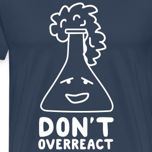 Chemistry. Don't overact.  T-Shirts - Men's Premium T-Shirt