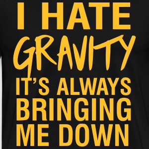 I hate gravity it's always bringing me down T-Shirts - Men's Premium T-Shirt