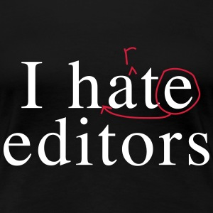 I hate / heart editors T-Shirts - Women's Premium T-Shirt