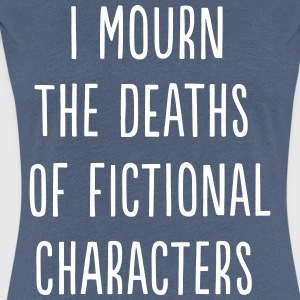 I mourn the death of fictional characters T-Shirts - Women's Premium T-Shirt