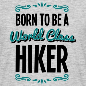 hiker born to be world class 2col - Men's T-Shirt