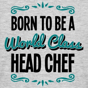 head chef born to be world class 2col - Men's T-Shirt
