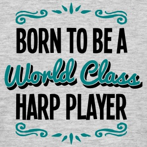 harp player born to be world class 2col - Men's T-Shirt