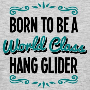 hang glider born to be world class 2col - Men's T-Shirt