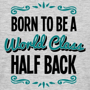 half back born to be world class 2col - Men's T-Shirt