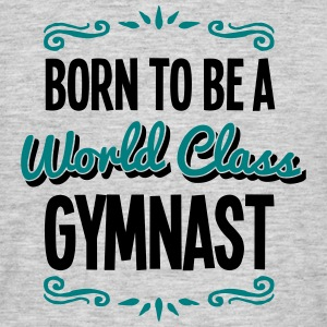 gymnast born to be world class 2col - Men's T-Shirt