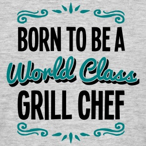 grill chef born to be world class 2col - Men's T-Shirt