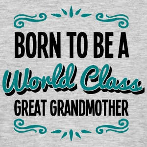 great grandmother born to be world class - Men's T-Shirt