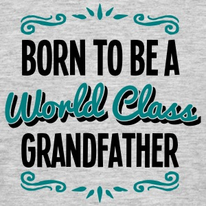 grandfather born to be world class 2col - Men's T-Shirt