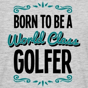 golfer born to be world class 2col - Men's T-Shirt