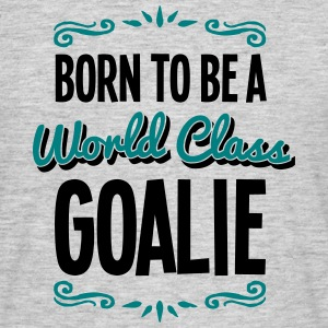 goalie born to be world class 2col - Men's T-Shirt