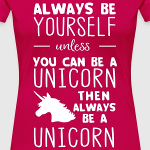 Always be yourself. Unicorn T-Shirts - Women's Premium T-Shirt