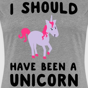 I should have been a unicorn T-Shirts - Women's Premium T-Shirt