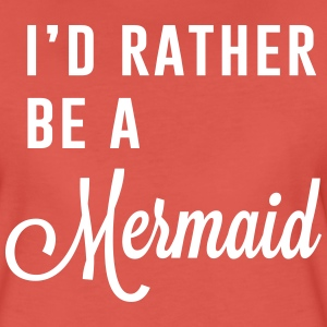 I'd rather be a mermaid T-Shirts - Women's Premium T-Shirt