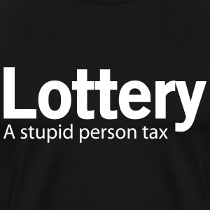 Lottery. Stupid person tax T-Shirts - Men's Premium T-Shirt