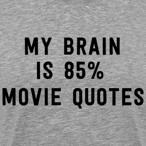 My brain is 85% movie quotes T-Shirts - Men's Premium T-Shirt