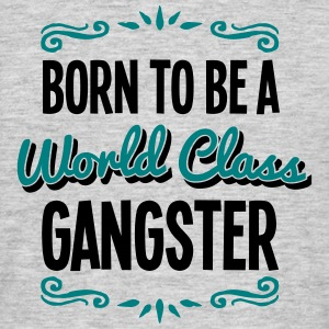 gangster born to be world class 2col - Men's T-Shirt