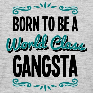gangsta born to be world class 2col - Men's T-Shirt