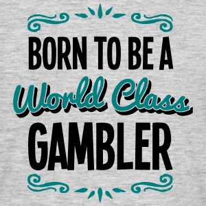 gambler born to be world class 2col - Men's T-Shirt
