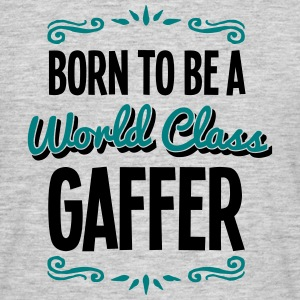 gaffer born to be world class 2col - Men's T-Shirt