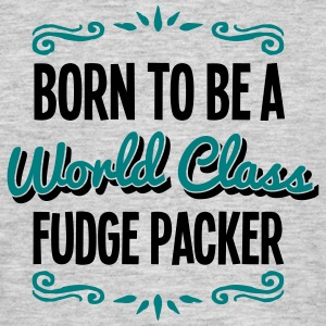 fudge packer born to be world class 2col - Men's T-Shirt