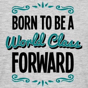 forward born to be world class 2col - Men's T-Shirt