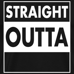 Straight Outta - Your Text (Font = Futura) T-Shirts - Männer Premium T-Shirt