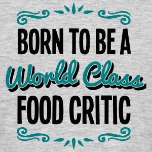 food critic born to be world class 2col - Men's T-Shirt