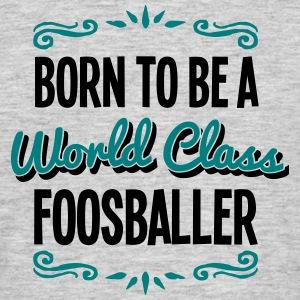 foosballer born to be world class 2col - Men's T-Shirt