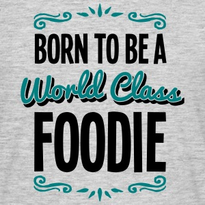 foodie born to be world class 2col - Men's T-Shirt