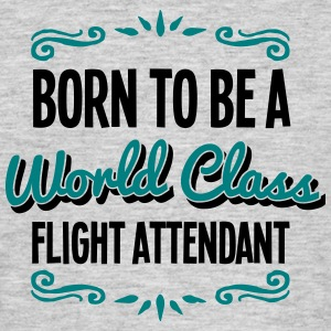 flight attendant born to be world class  - Men's T-Shirt