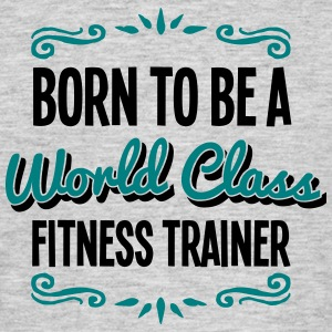 fitness trainer born to be world class 2 - Men's T-Shirt