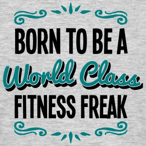 fitness freak born to be world class 2co - Men's T-Shirt