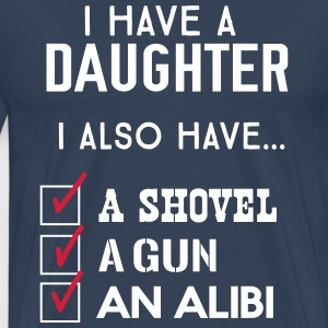 I have a daughter I also have shovel, gun, alibi T-Shirts - Men's Premium T-Shirt
