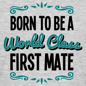 first mate born to be world class 2col - Men's T-Shirt