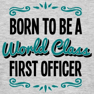 first officer born to be world class 2co - Men's T-Shirt