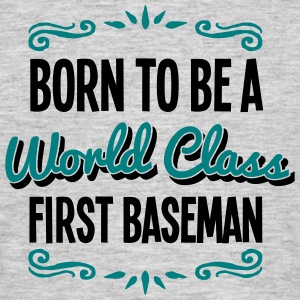first baseman born to be world class 2co - Men's T-Shirt
