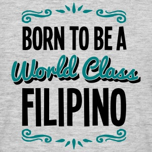 filipino born to be world class 2col - Men's T-Shirt