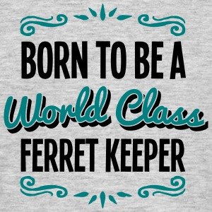 ferret keeper born to be world class 2co - Men's T-Shirt