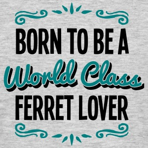ferret lover born to be world class 2col - Men's T-Shirt