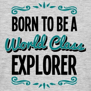 explorer born to be world class 2col - Men's T-Shirt